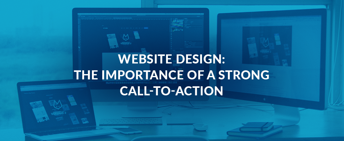 Website Design: The Importance of a Strong Call-To-Action