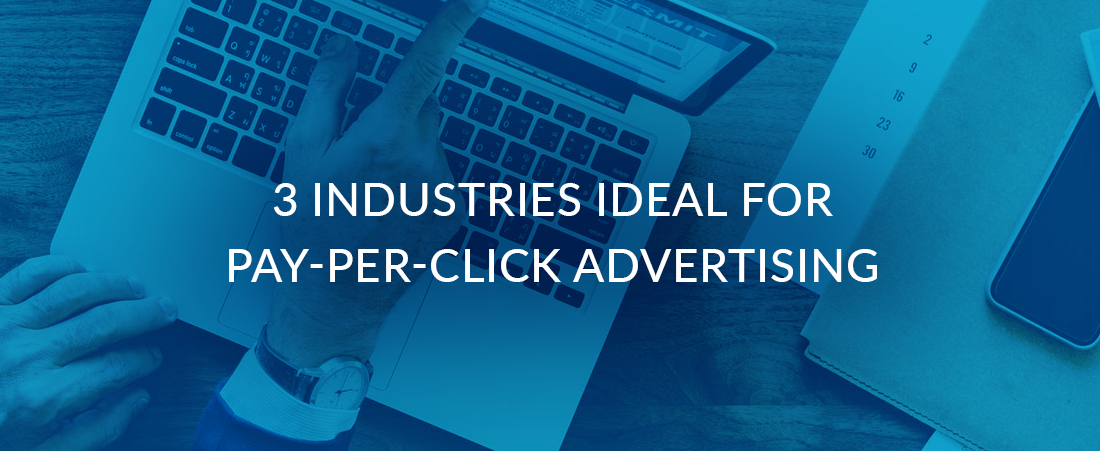 3 Industries Ideal For Pay-Per-Click (PPC) Advertising