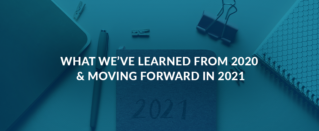 What We've Learned From 2020 & How To Move Forward in 2021