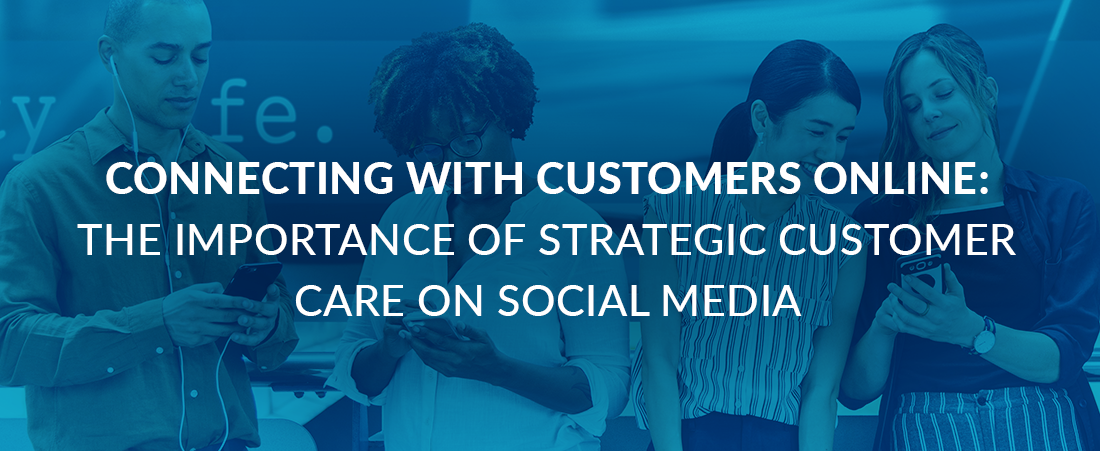 Connecting With Customers: The Importance of Strategic Customer Care On Social Media