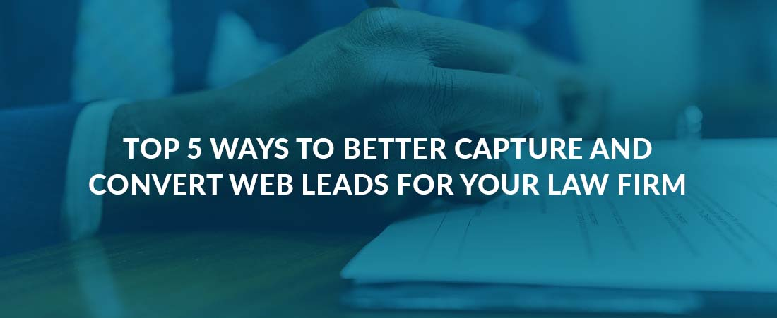 Top 5 Was to Better Capture and Convert Web Leads for Your Law Firm